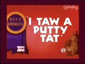 I did!  I did taw a putty tat!